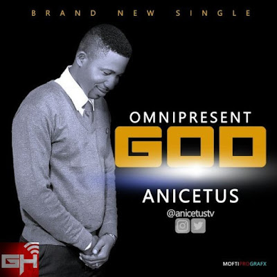 Music: Omnipresent God – Anicetus