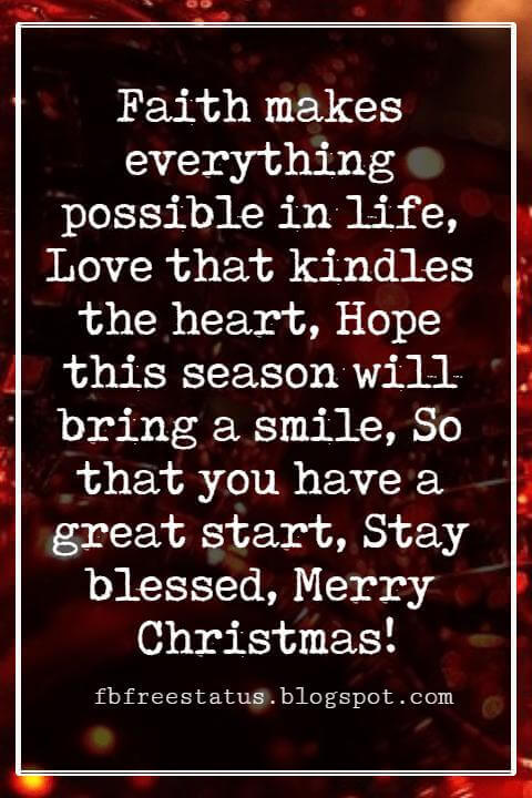 Merry Christmas Greetings Wishes, Faith makes everything possible in life, Love that kindles the heart, Hope this season will bring a smile, So that you have a great start, Stay blessed, Merry Christmas!
