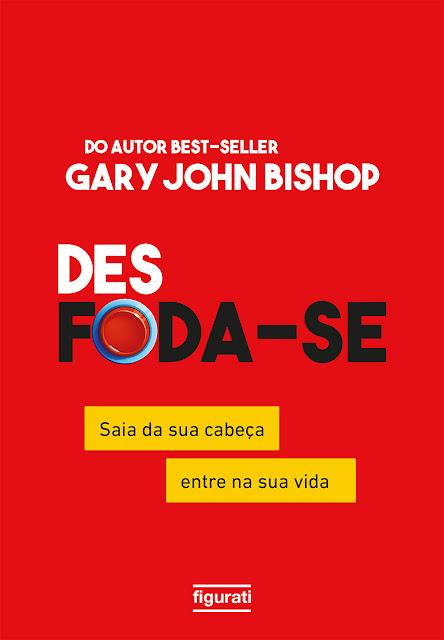 Desfoda‑se saia da sua cabeça, entre na sua vida - Gary John Bishop