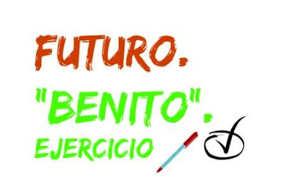 FUTURO IMPERFECTO. Ejercicio. Benito