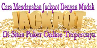Cara Mendapakan Jackpot Dengan Mudah Di Situs Poker Online Terpercaya
