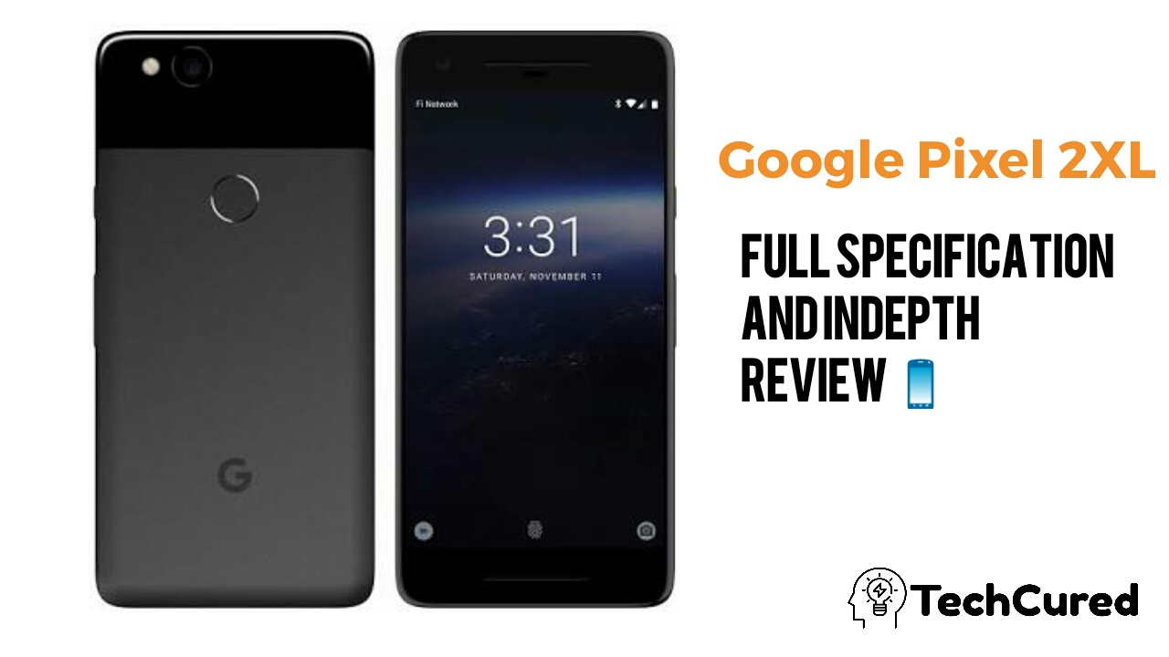Google Pixel 2XL- Size of Quality Matters,Google Pixel 2xl review, Google Pixel 2XL hands on, TechCured.com