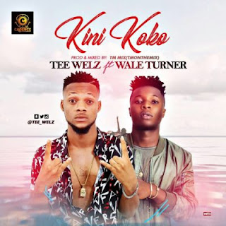 Kini Koko by Tee Welz ft. Wale Turner