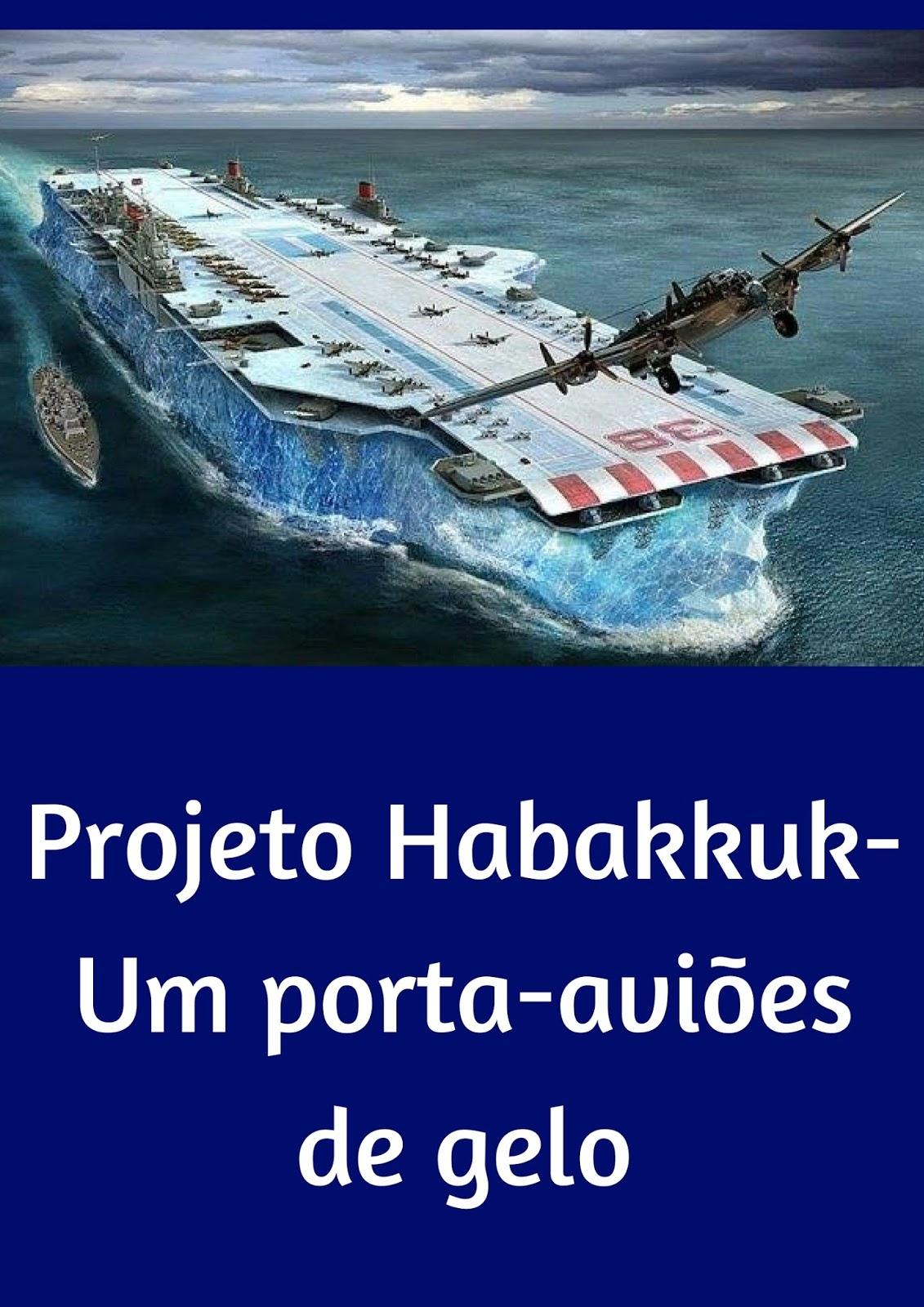 projeto habakkuk um porta aviões de gelo zheit de tudo um pouco