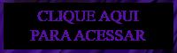 CLIQUE AQUI PARA ACESSAR
