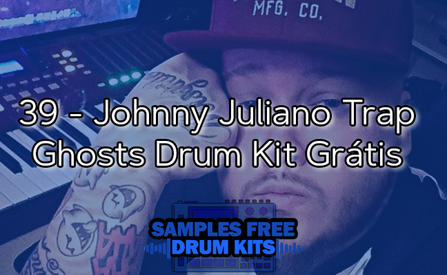 39 - Johnny Juliano Trap Ghosts Drum Kit Grátis