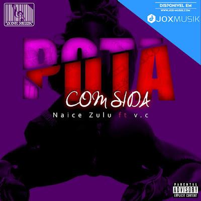 Naice Zulo ft Vc - Puta Com Sida download music
