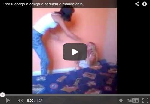 Vídeo - Seduzindo o marido da amiga, ela pediu abrigo para amiga e seduziu o marido dela