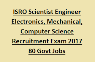 ISRO Scientist Engineer Electronics, Mechanical, Computer Science Recruitment Exam 2017 80 Govt Jobs