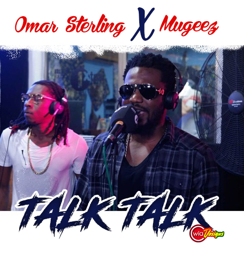 Omar Sterling X Mugeez (R2bees) – Talk Talk