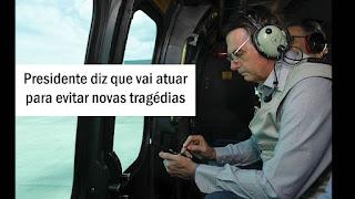 Bolsonaro diz que vai atuar para evitar novas tragédias.