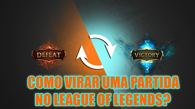 Derrota, como virar o jogo no League of Legends