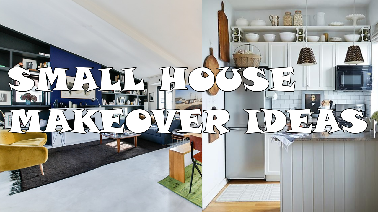 Small House Makeover Ideas