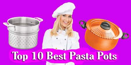 Top 10 Best Pasta Pots - Reviews 2019 with Guide