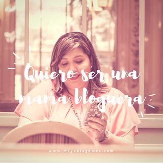 ¡Quiero ser una mamá bloguera!