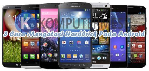 3 Cara Paling Ampuh Mengatasi Hardbrick Pada Android