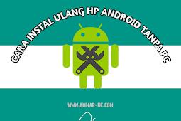 Cara Instal Ulang HP Android Tanpa PC