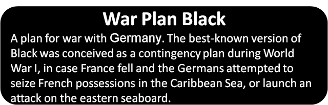 A plan for war with Germany. The best-known version of Black was conceived as a contingency plan during World War I, in case France fell and the Germans attempted to seize French possessions in the Caribbean Sea, or launch an attack on the eastern seaboard.