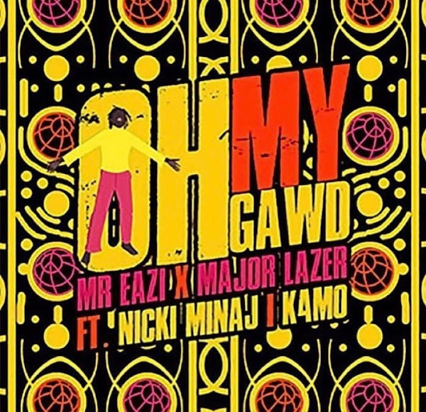 MAJOR LAZER, NICKI MINAJ, MR EAZY, K4MO - Oh My Gawd