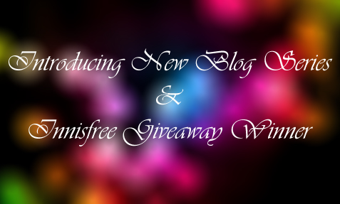Innisfree Giveaway Winner and Introduction to New Blog Series!
