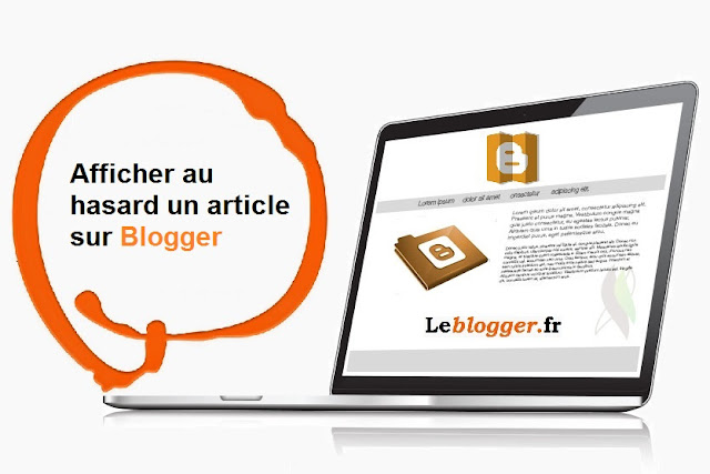 Astuce Blogger - Afficher au hasard un article sur blogger