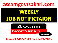 Assam Govt Sakari Weekly Job Update from 17-02-2019 to 23-02-2019 : Weekly Notification