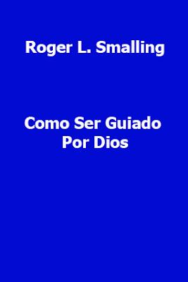 Roger L. Smalling-Como Ser Guiado Por Dios-