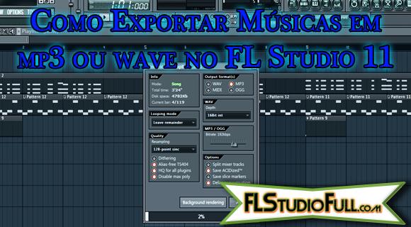 Como Exportar Músicas em mp3 ou wave no FL Studio 11