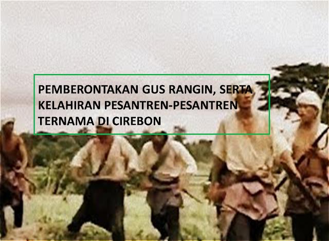 Pemberontakan Gus Rangin Dan Kelahiran Pesantren-Pesantren Ternama Di Cirebon