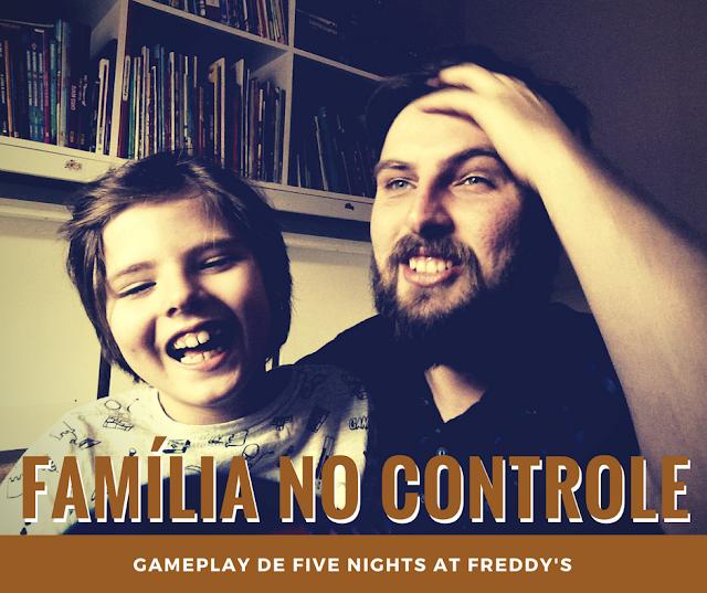 """Banner do vídeo, com uma foto de pai e filho rindo e escrito """"Família no Controle: Gameplay de Five Nights at Freddy's"""""""