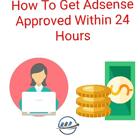 How To Get Adsense Approved Within 24 Hours