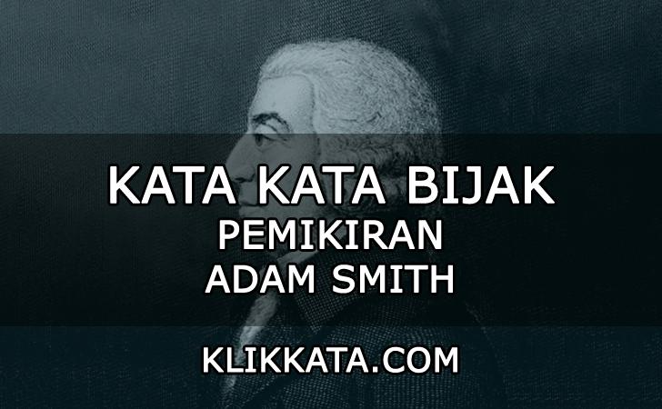 Kumpulan Kata Kata Bijak Dari Pemikiran Adam Smith