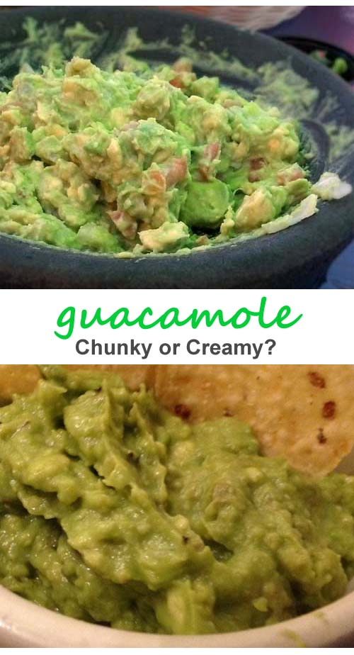 Chunky or creamy guacamole. Either way, make a simple dip with just avocados, tomatoes, onions, lemons and seasoning. So easy.