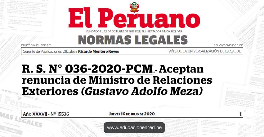 R. S. N° 036-2020-PCM.- Aceptan renuncia de Ministro de Relaciones Exteriores (Gustavo Adolfo Meza)