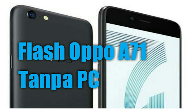 Cara flash hp oppo A71 tanpa pc  [ 978 Ok]