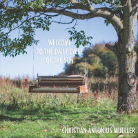 CD Baby MP3/AAC Download - Welcome To The Daily Cycle Of The Sun by Christian Antonius Muller - stream album free on top digital music platforms online | The Indie Music Board by Skunk Radio Live (SRL Networks London Music PR) - Thursday, 25 April, 2019