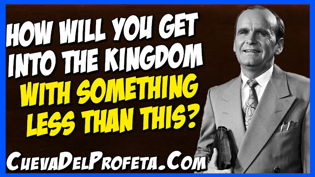 How will you get ino the Kingdom with something less than this - William Marrion Branham Quotes