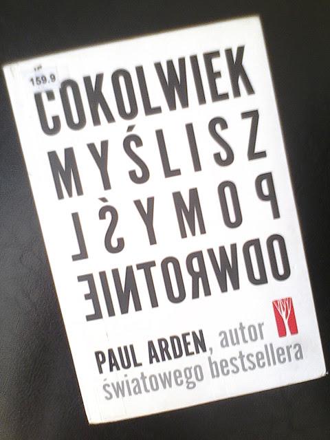Paul Arden cokolwiek myślisz pomyśl odwrotnie