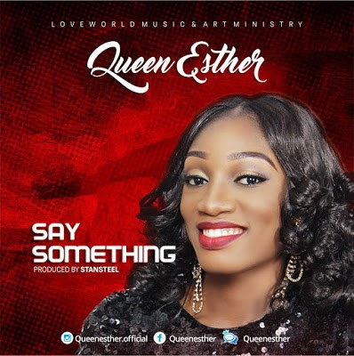 Music: Say Something – Queen Esther