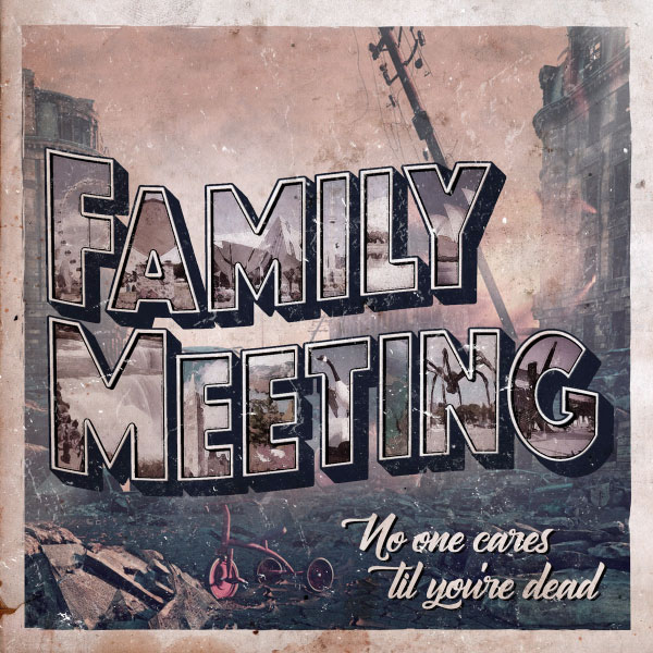 """Family Meeting stream new EP """"No One Cares Til You're Dead"""""""