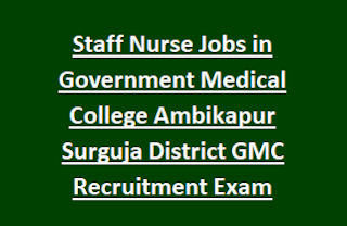 Staff Nurse Jobs in Government Medical College Ambikapur Surguja District GMC Recruitment Exam Notification 2017