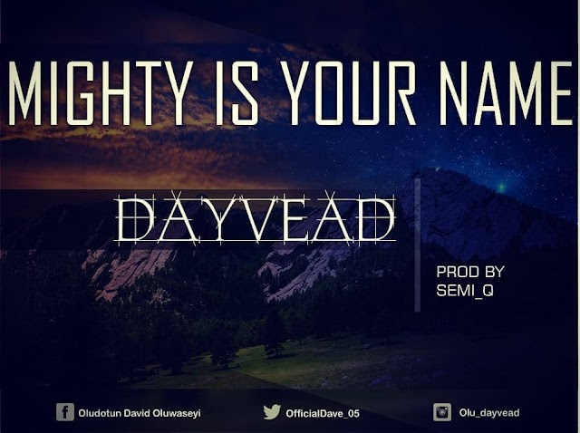 [MUSIC]: DAYVEAD - MIGHTY IS YOUR NAME