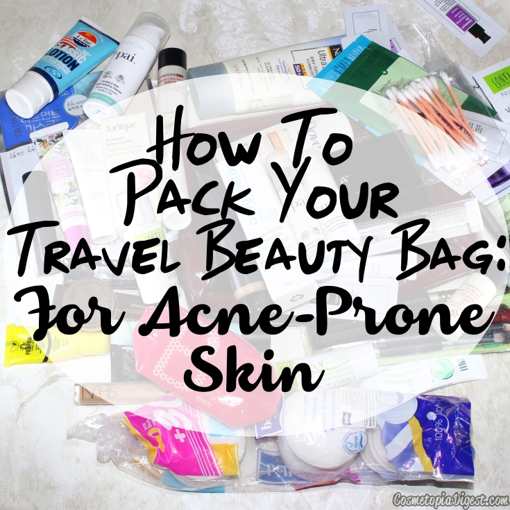 How To Pack A Travel Beauty Bag: For Acne Prone Skin With Multi-Step Regimen