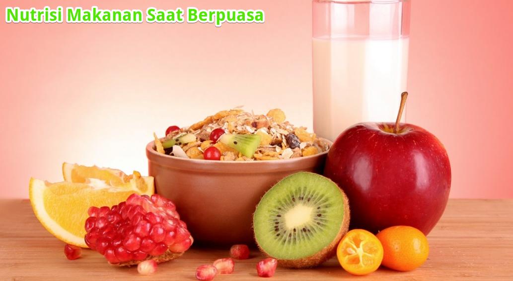Sumber Nutrisi Makanan yang Wajib Dikonsumsi Selama Bulan Puasa Ramadhan