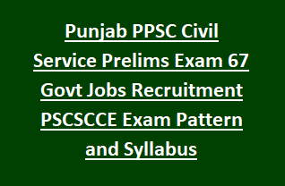 Punjab PPSC Civil Service Prelims Exam Notification 67 Govt Jobs Recruitment PSCSCCE Exam Pattern and Syllabus