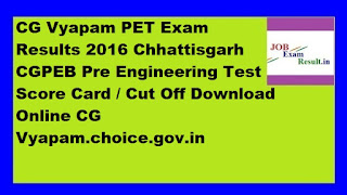 CG Vyapam PET Exam Results 2016 Chhattisgarh CGPEB Pre Engineering Test Score Card / Cut Off Download Online CG Vyapam.choice.gov.in