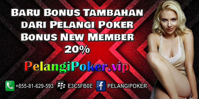 Baru-Bonus-Tambahan-dari-Pelangi-Poker-Bonus-New-Member-20%
