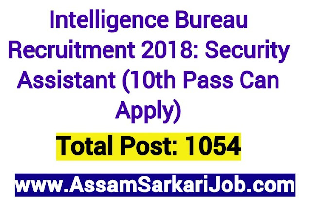 Intelligence Bureau Recruitment 2018: Security Assistant [1054 Posts] (10th Pass Can Apply)