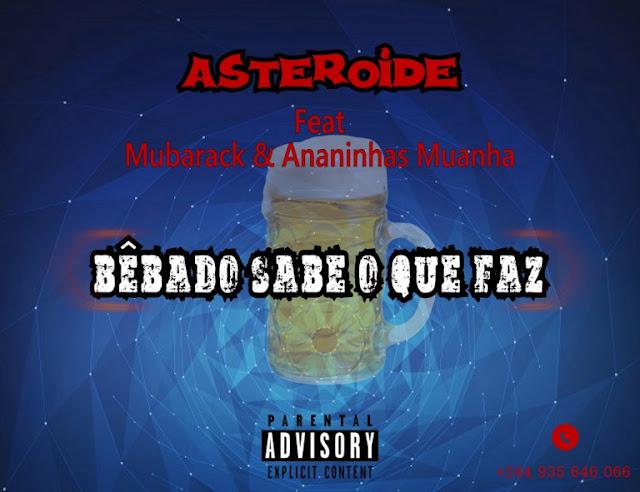 Asteroide Feat. Mubarack & Ananinhas Muanha - Bêbado Sabe o Que Faz