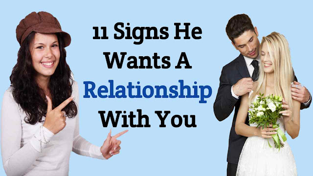 signs he wants a relationship with you.
